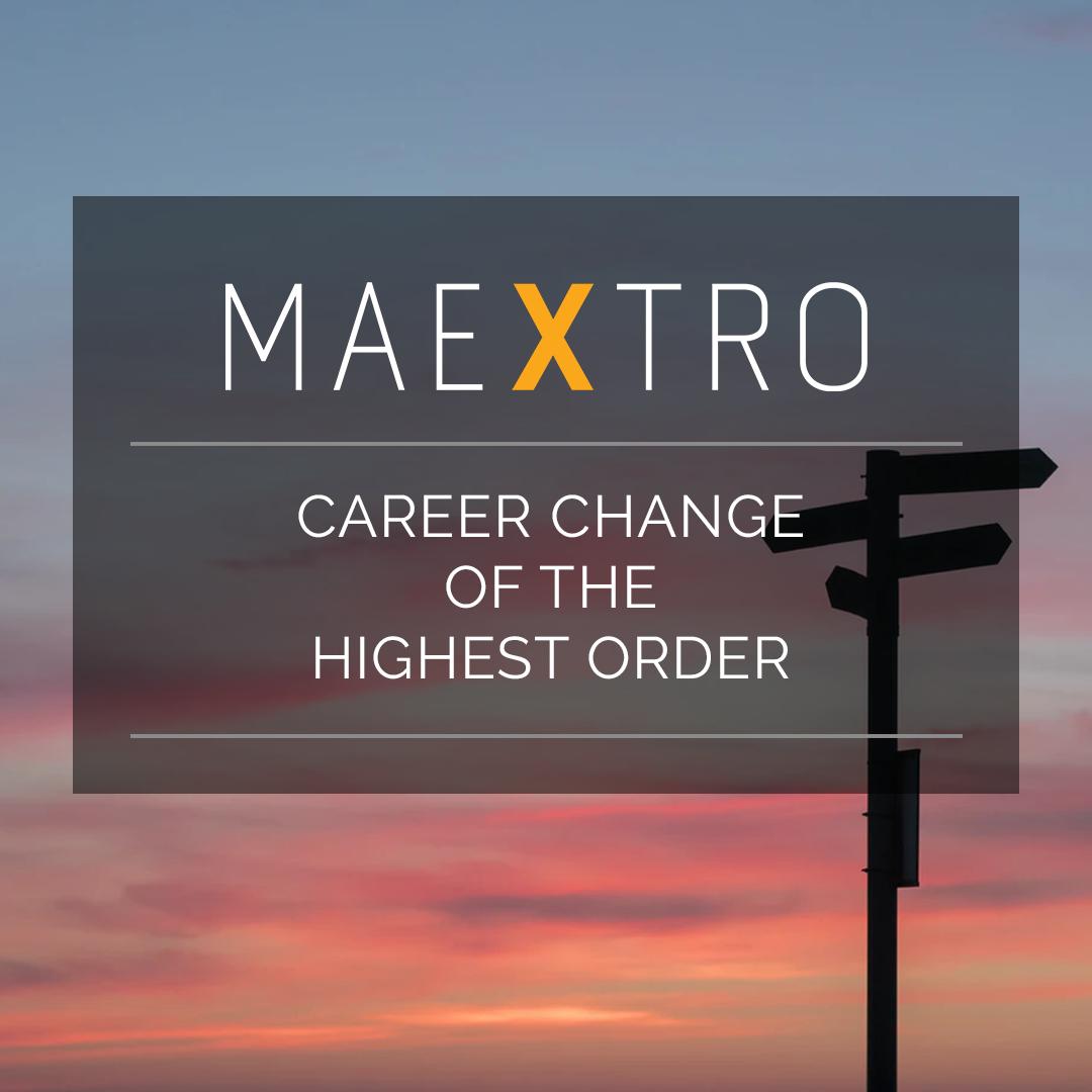 Career Change of the Highest Order